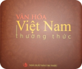 Sách Văn hóa Việt Nam thường thức – Một bức tranh tổng thể về văn hóa Việt Nam